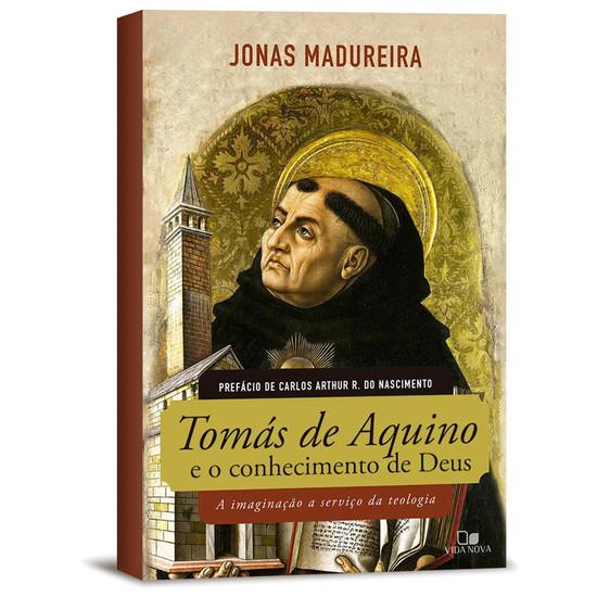 Tomás de Aquino e o conhecimento de Deus - Jonas Madureira