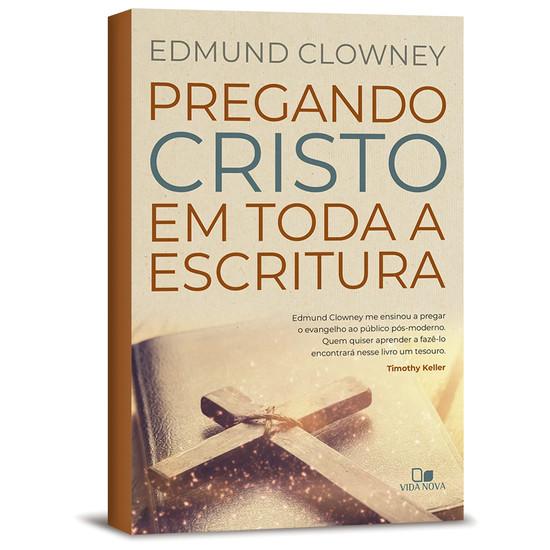 Pregando Cristo em toda a Escritura - Edmund Clowney