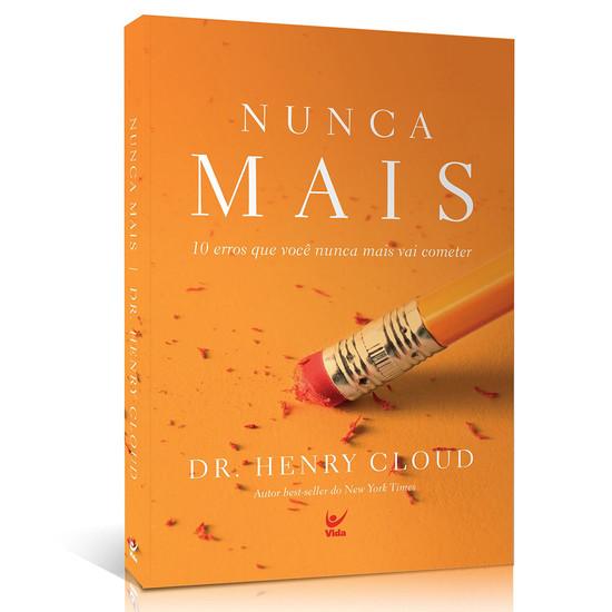 Nunca mais: 10 erros que você nunca mais vai cometer - Dr Henry Cloud