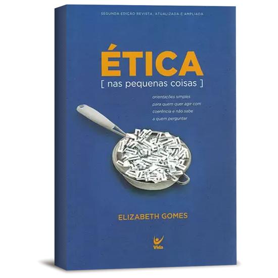 Ética nas pequenas coisas - Elizabeth Gomes