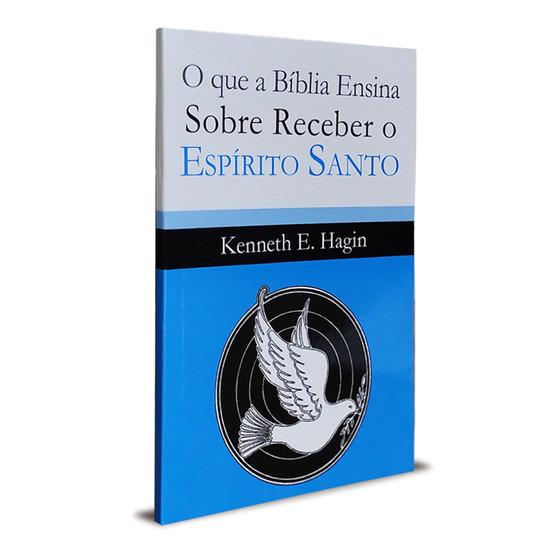 O que a Bíblia ensina sobre receber o Espírito Santo - Kenneth E. Hagin