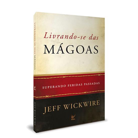 Livrando-se das Mágoas - Jeff Wickwire