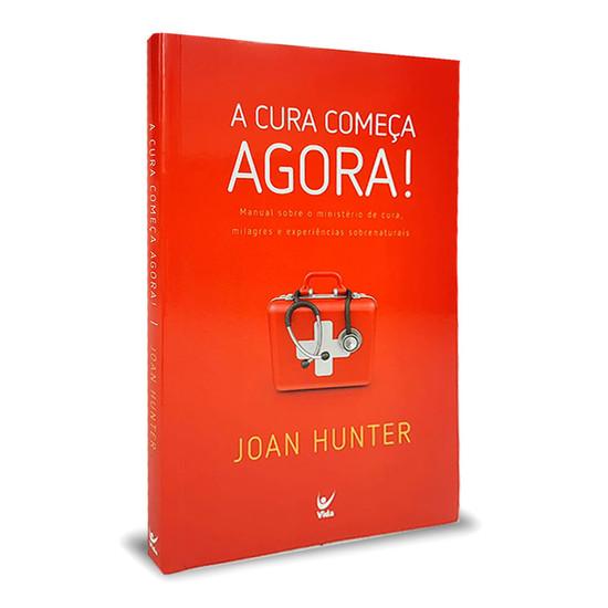 A Cura Começa Agora! - Joan Hunter