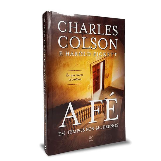 A Fé em Tempos pós-modernos - Charles Colson e Harold Fickett