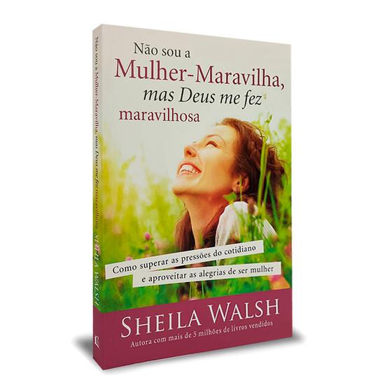 Não sou a Mulher-Maravilha mas Deus me fez maravilhosa - Sheila Walsh