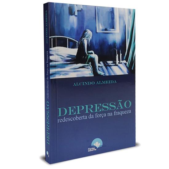 Depressão: Redescoberta da Força na Fraqueza - Alcindo Almeida