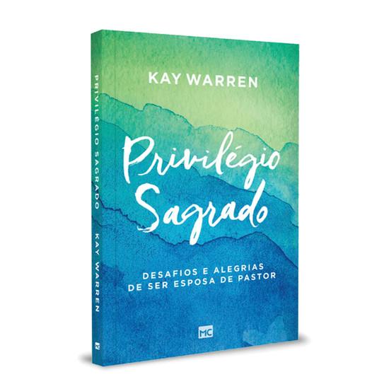 Privilégio Sagrado - Kay Warren