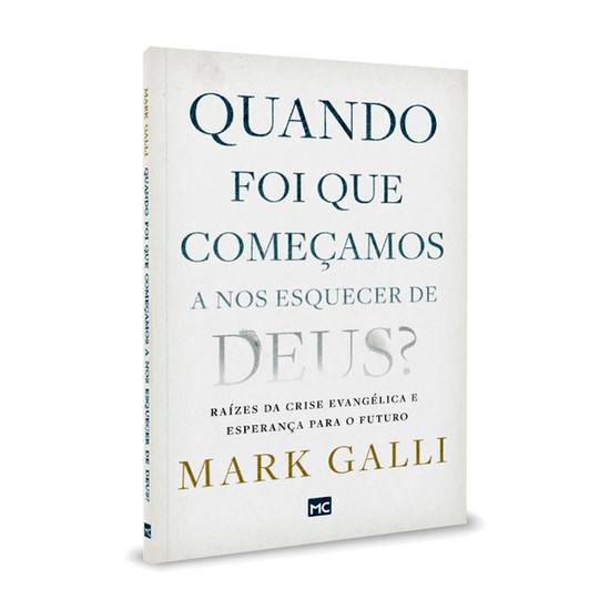 Quando Foi Que Começamos a Nos Esquecer de Deus? - Mark Galli