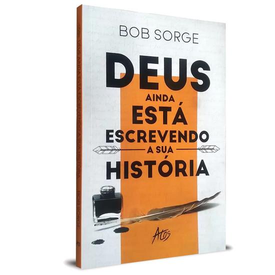 Deus ainda esta escrevendo sua história - Bob Sorge