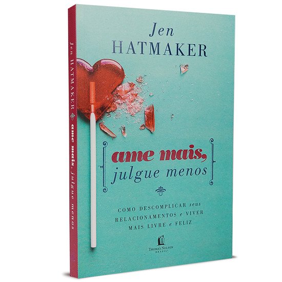 Ame Mais, Julgue Menos - Jen Hatmaker