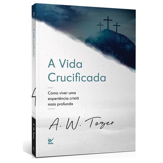 Vida Crucificada - A. W. Tozer