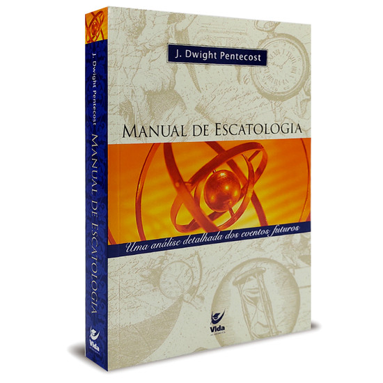 Manual de Escatologia - J. Dwight Pentecost