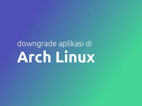 Cara Downgrade Aplikasi di Arch Linux