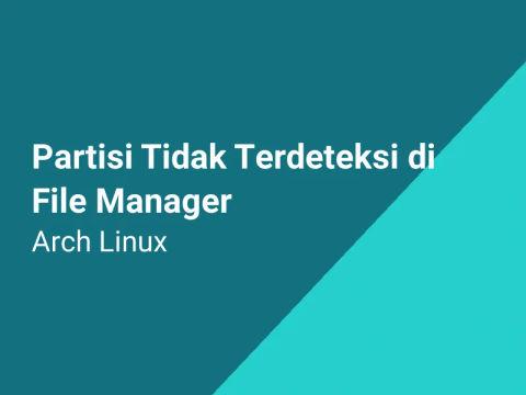 Mengatasi Partisi Tidak Tampil di File Manager Arch Linux