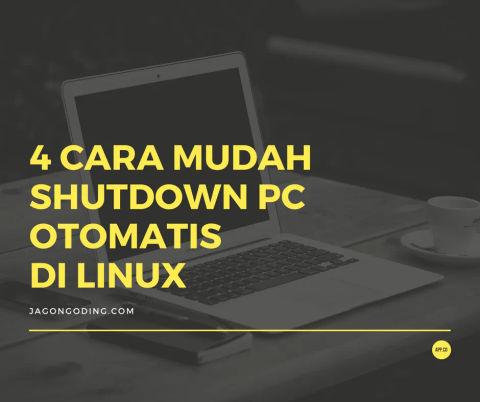 4 Cara Mudah Shutdown Otomatis di Linux