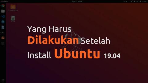 Yang Harus Dilakukan Setelah Install Ubuntu 19.04