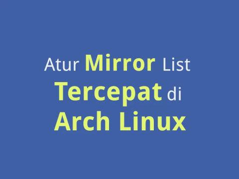Cara Otomatis Menentukan Mirror Server Tercepat di Arch Linux