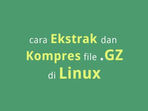Cara Kompres dan Ekstrak File .gz Di Linux