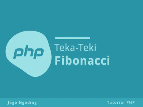 PHP Dasar: 3 Cara Membuat Deret Fibonacci