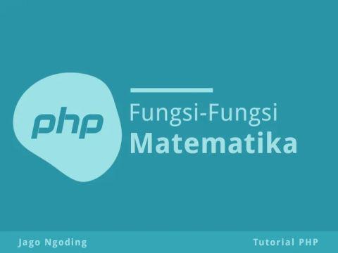 PHP Dasar: Fungsi-Fungsi Matematika
