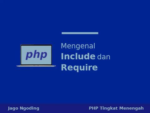 PHP: Pembahasan Tentang Include Dan Require