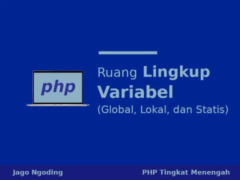 PHP: Ruang Lingkup Variabel (Global, Lokal dan Statis)