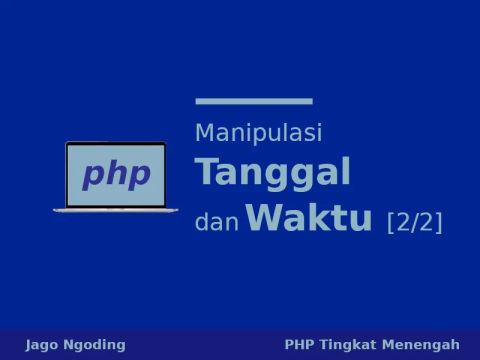 PHP: Bekerja Dengan Tanggal Dan Waktu (Pendekatan Objek)
