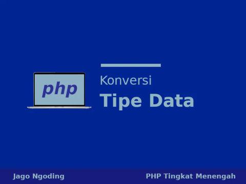 PHP: Konversi Tipe Data (Eksplisit dan Implisit)