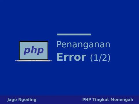 PHP: Jenis dan Penanganan Error [1/2]