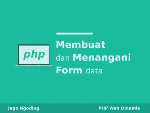 PHP: Membuat Dan Menangani Form