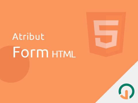 HTML Dasar: Atribut Form