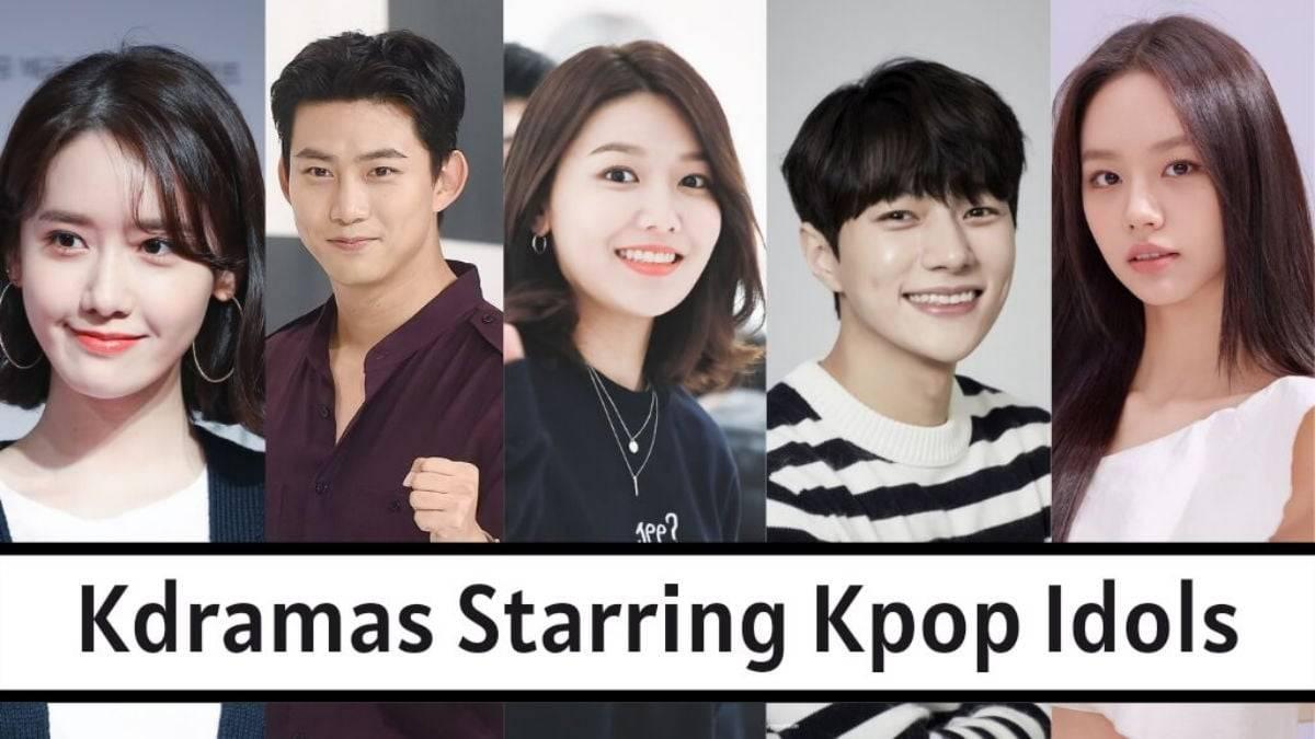 Korean Dramas Starring Kpop Idols