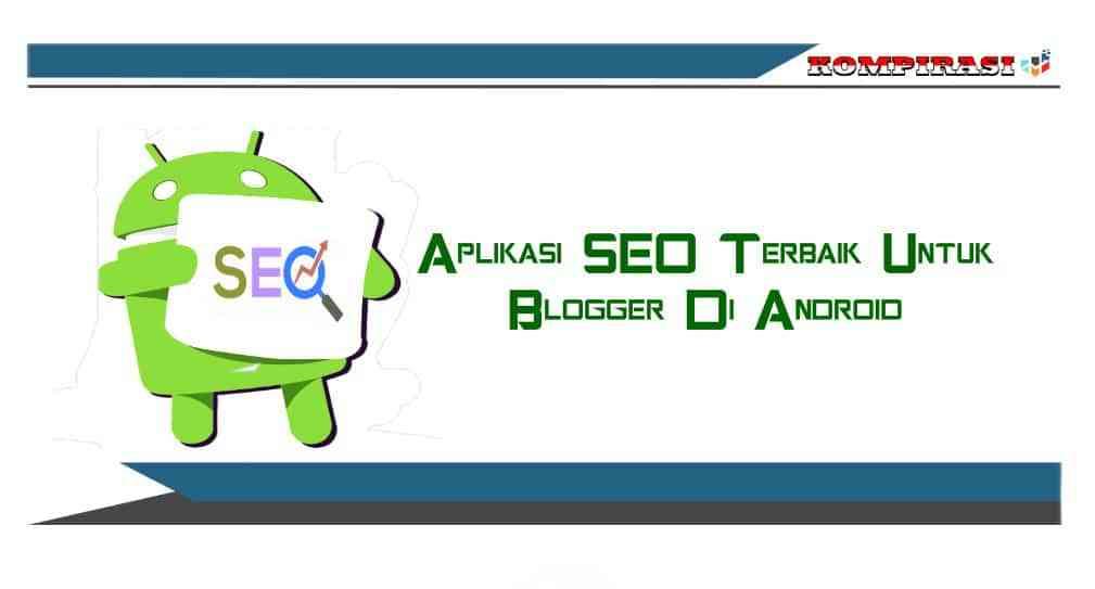 10 Aplikasi SEO Terbaik Untuk Blogger Di Android