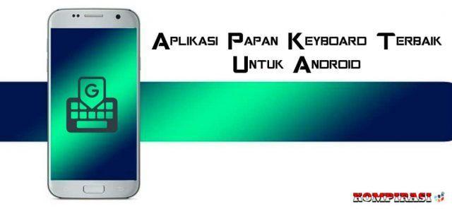 10 Aplikasi Papan Keyboard Terbaik Untuk Android