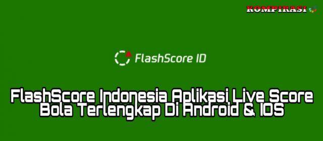 FlashScore Indonesia: Aplikasi Live Score Bola Terlengkap & Terbaik Di Android dan iOS