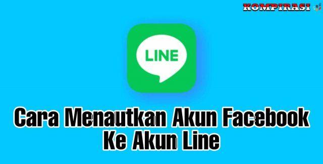 Cara Menautkan Akun Facebook Ke Akun Line Messenger