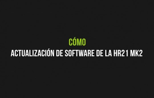 Actualización de software de la HR21 MK2