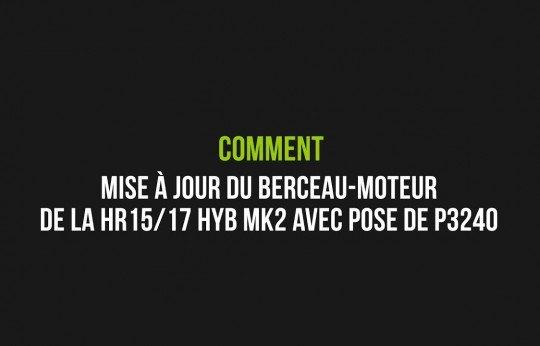 Consignes de mise à jour du berceau-moteur de la HR15/17 HYB MK2 avec pose de l'insert P32400