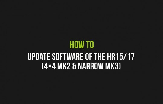 How to update software of the HR15/17 4×4 MK2 & Narrow MK3