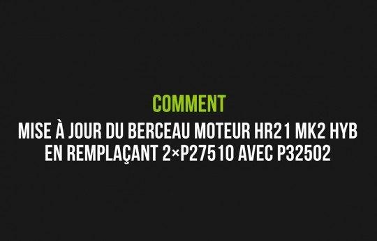 Mise à jour du berceau moteur HR21 MK2 HYB en remplaçant les 2×P27510 par l'insert P32502