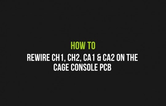 How to rewire CH1, CH2, CA1 & CA2 on the cage console PCB