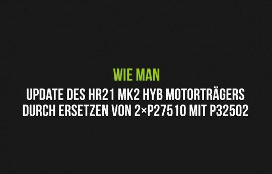 So wird der HR21 MK2 HYB Motorträger durch Ersetzen von 2xP27510 mit P32502 aktualisiert
