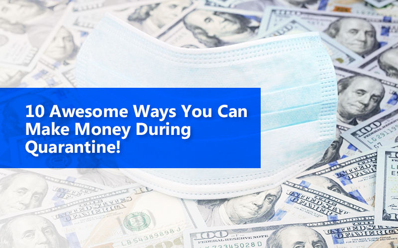 10 Awesome Ways You Can Make Money During Quarantine