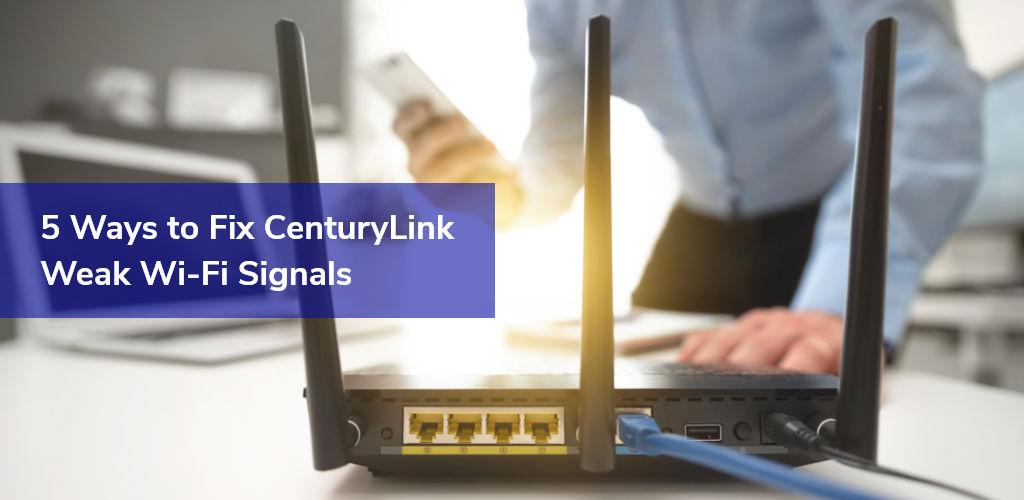 5 Ways To Fix Centurylink Weak Wifi