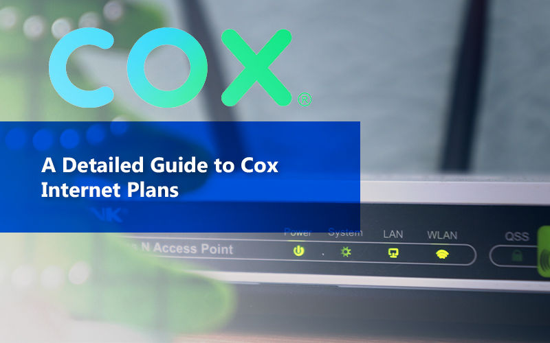 A Detailed Guide To Cox Internet Plans