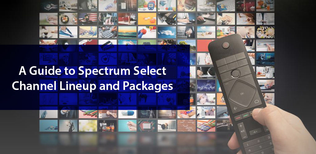 A Guide To Spectrum Select Channel Lineup And Packages