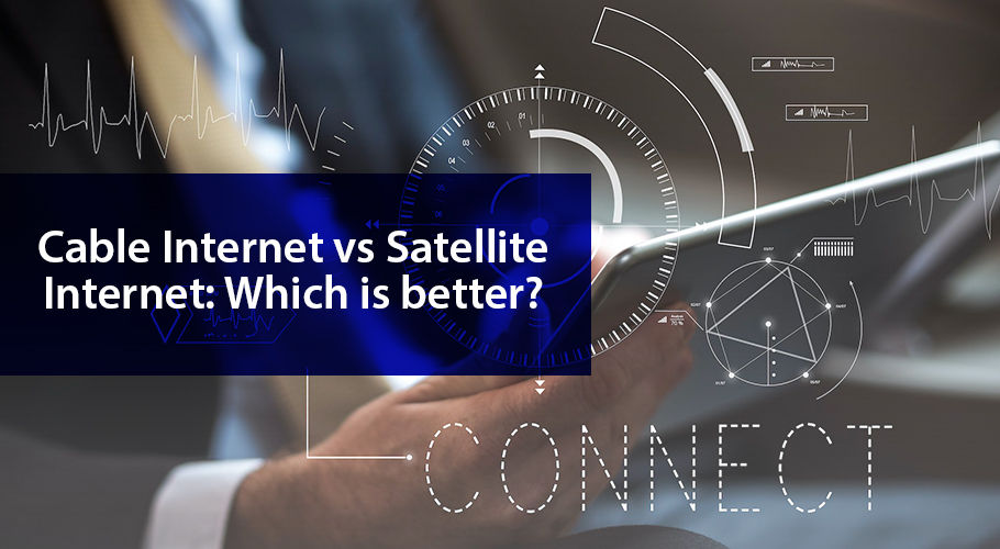 Cable & Satellite Internet: A Detailed Comparison Guide