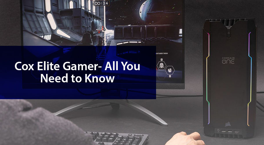 Cox Elite Gamer- All You Need to Know