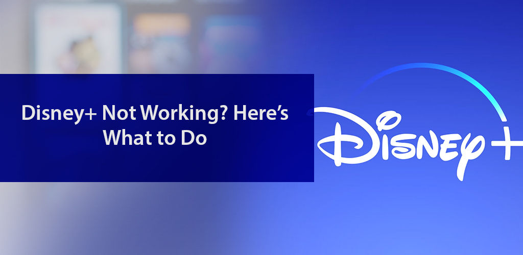 Disney+ Not Working? Here's the Solution