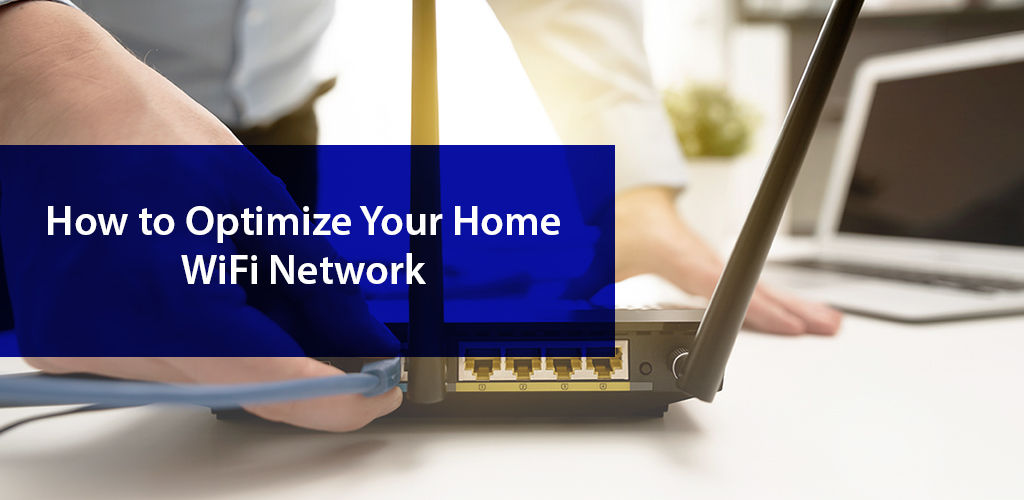 How To Optimize Your Home Wifi Network